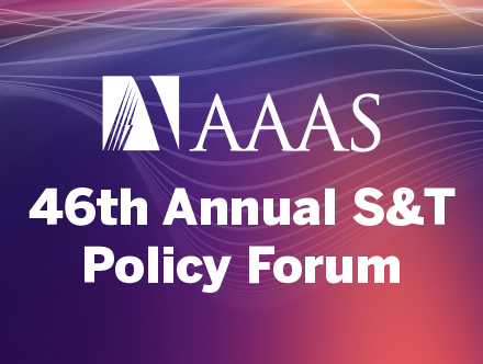 46th Annual AAAS Forum on Science & Technology Policy